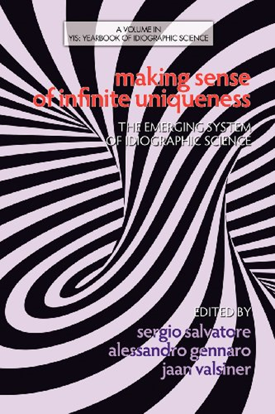 Making sense of infinite uniqueness: The emerging system of idiographic science (Yearbook of idiographic science)